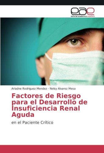 Factores de Riesgo para el Desarrollo de Insuficiencia Renal Aguda: en el Paciente Crítico