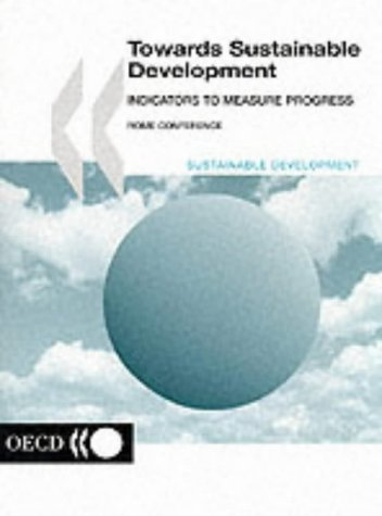Towards Sustainable Development: Indicators to Measure Progress : Proceedings of the Oecd Rome Conference