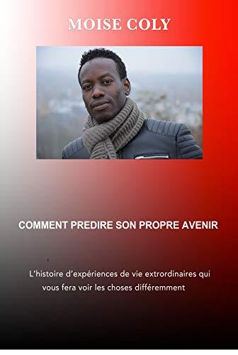 34c87bd4eb0eb Comment prédire son propre avenir (French Edition) eBook  Moïse COLY ...