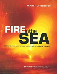Fire in the Sea: The Santorini Volcano: Natural History and the Legend of Atlantis