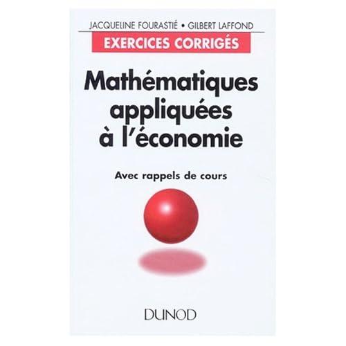 Mathématiques appliquées à l'économie - Exercices corrigés avec rappels de cours