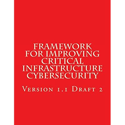 Framework For Improving Critical Infrastructure Cybersecurity: Version 1 Draft 2