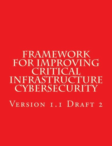 Framework for Improving Critical Infrastructure Cybersecurity: Version 1 Draft 2 por National Institute of Standards and Technology