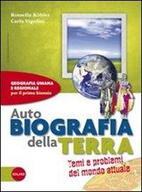 Autobiografia della Terra. Temi e problemi del mondo attuale. Con espansione online. Per le Scuole superiori