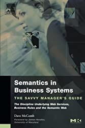 Semantics in Business Systems: The Savvy Manager's Guide: the Discipline Underlying Web Services, Business Rules and the Semantic Web (The Savvy Manager's Guides)