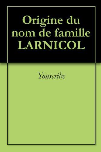 Lire en ligne Origine du nom de famille LARNICOL (Oeuvres courtes) pdf ebook