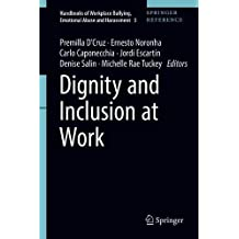 Dignity and Inclusion at Work (Handbooks of Workplace Bullying, Emotional Abuse and Harassment)