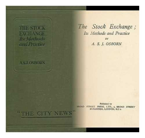 the-stock-exchange-its-methods-and-practice-by-a-s-j-osborn