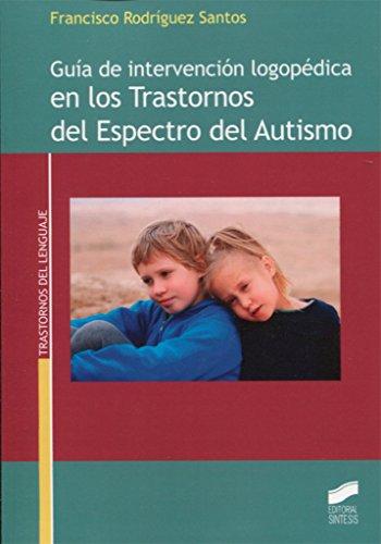 Descargar Libro Guía de intervención logopédica en los Trastornos del Espectro del Autismo (Trastornos del lenguaje) de Francisco Rodríguez Santos