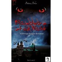 Blauschwarz ist die Nacht (Teil 1 von 2) (Salzburgs Vampir Romanze 3)