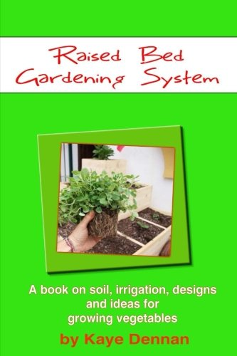 Raised Bed Gardening System: A book on soil, irrigation, designs, ideas and for growing vegetables