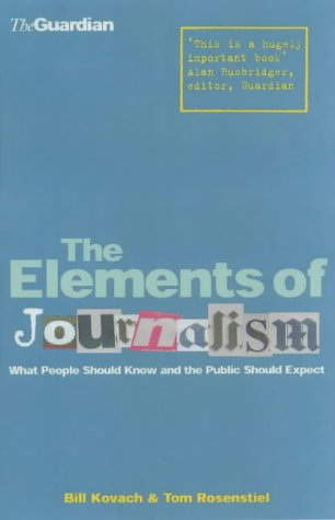 The Elements Of Journalism: What Newspeople Should Know and the Public Should Expect por Bill Kovach
