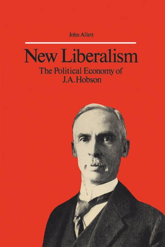 new-liberalism-the-political-economy-of-ja-hobson-heritage