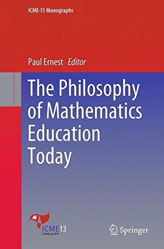 The Philosophy of Mathematics Education Today (ICME-13 Monographs)