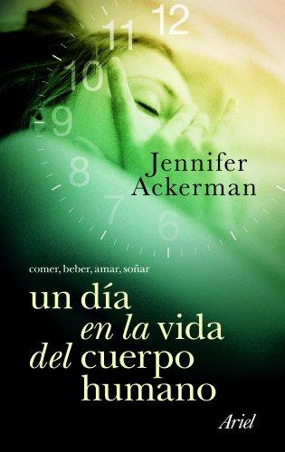 Un día en la vida del cuerpo humano: Comer, beber, amar, soñar (Ariel) por Jennifer Ackerman