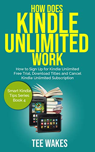 How Does Kindle Unlimited Work: How to Sign up for kindle unlimited free trial, download titles and cancel kindle unlimited subscription. (Smart Kindle Tips Book 4) (English Edition) - Doe Tee