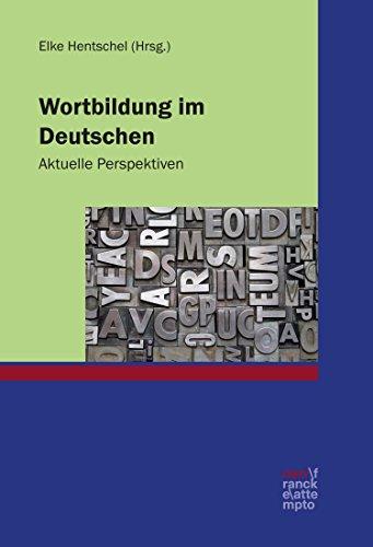Wortbildung im Deutschen: Aktuelle Perspektiven