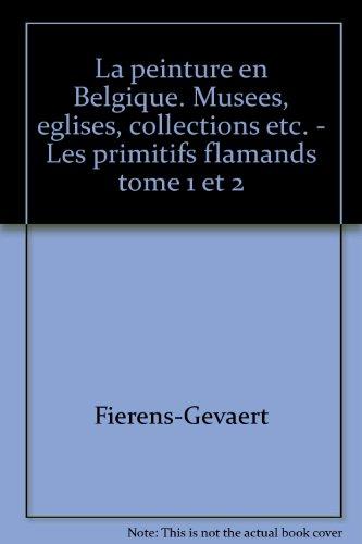 Relié - La peinture en belgique. musées, églises, collections etc. - les primitifs flamands tome 1 et 2