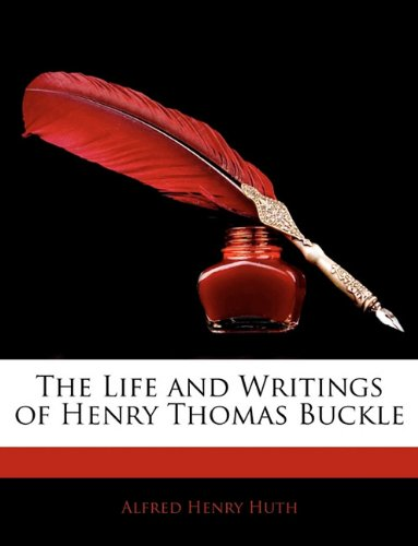 The Life and Writings of Henry Thomas Buckle
