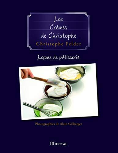Les Crèmes de Christophe . Leçons de pâtisserie n° 4 par Christophe Felder