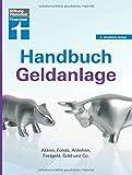Handbuch Geldanlage: Strategien für Neueinsteiger und Fortgeschrittene - Verschiedene Anlagetypen - Aktien, Fonds…
