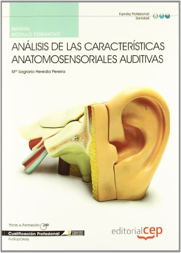 Manual Análisis de las Características anatomosensoriales auditivas. Cualificaciones Profesionales (Cp - Certificado Profesionalidad) por María del Sagrario Heredia Pereira