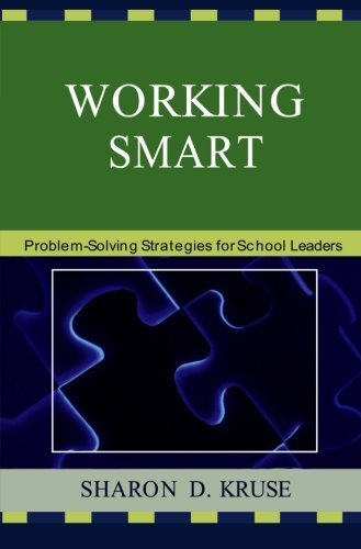 working smart: problem-solving strategies for school leaders by sharon d. kruse ph.d professor and chair educational foundations and leadership(2009-06-16)