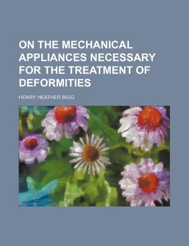 On the mechanical appliances necessary for the treatment of deformities