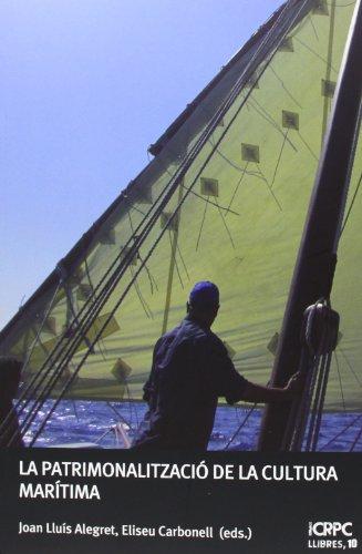 La patrimonialitzacio de la cultura marítima (Publicacions de l'ICRPC)