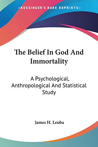 The Belief in God and Immortality: A Psychological, Anthropological and Statistical Study