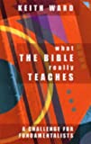 What the Bible Really Teaches: A challenge for fundamentalists: A Challenge to Fundamentalists