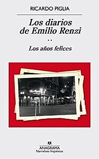 Los diarios de Emilio Renzi. Los años felices par  Ricardo Piglia