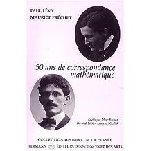 50 ans de correspondance mathematique (Histoir Pensee)