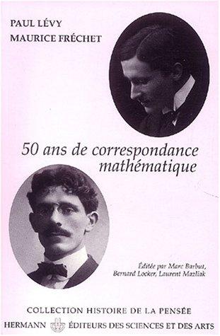 Paul Lvy - Maurice Frchet, 50 ans de correspondance en 107 lettres