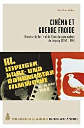 Cinéma et guerre froide : Histoire du festival de films documentaires de Leipzig (1955-1990)