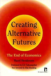 Creating Alternative Futures: End of Economics (Kumarian Press Books for a World That Works)
