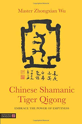 Chinese Shamanic Tiger Qigong: Embrace the Power of Emptiness