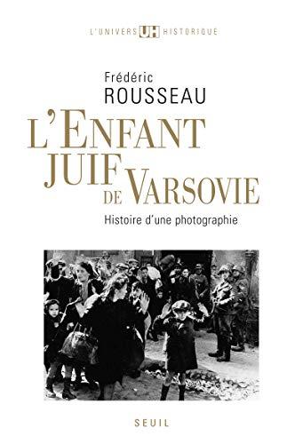 L'Enfant juif de Varsovie. Histoire d'une photographie par Frederic Rousseau