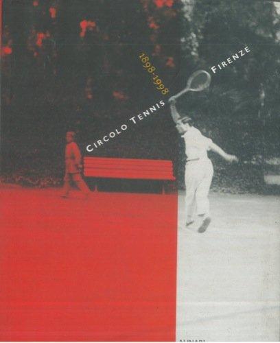 Circolo tennis Firenze. 1898 - 1998.