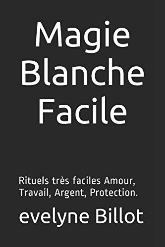 Magie Blanche facile: Rituels faciles Amour, Travail, Argent... par evelyne Billot