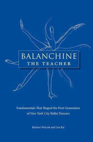 Balanchine the Teacher: Fundamentals That Shaped the First Generation of New York City Ballet Dancers por Barbara Walczak