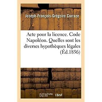 Acte pour la licence. Code Napoléon. Quelles sont les diverses hypothèques légales: Droit commercial. Du Billet à ordre et de la prescription. Académie de Toulouse