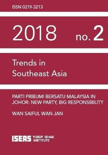 Parti Pribumi Bersatu Malaysia in Johor: New Party, Big Responsibility (Trends in Southeast Asia) por Wan Saiful Wan Jan