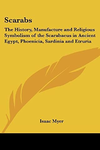 Scarabs: The History, Manufacture and Religious Symbolism of the Scarabaeus in Ancient Egypt, Phoenicia, Sardinia and Etruria by Isaac Myer (2004-09-20)