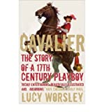 [(Cavalier: The Story Of A 17th Century Playboy)] [ By (author) Lucy Worsley ] [September, 2008]
