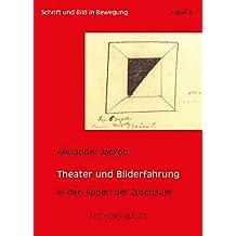 Theater und Bilderfahrung: In den Augen der Zuschauer (Schrift und Bild in Bewegung)