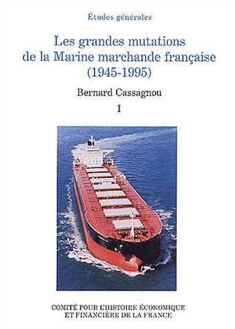 Les grandes mutations de la Marine marchande française (1945-1995) : Tome 1