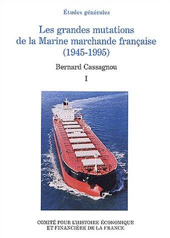 Les grandes mutations de la Marine marchande française (1945-1995) : Tome 1 par Bernard Cassagnou