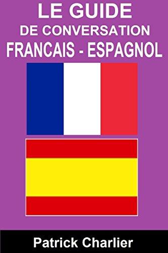 Guide de conversation FRANCAIS ESPAGNOL: Vocabulaire pour les voyages en Espagne