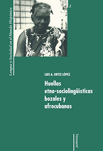 Huellas etno-sociolingüísticas bozales y afrocubanas (Lengua y Sociedad en el Mundo Hispánico nº 2) por Luis A. Ortiz López